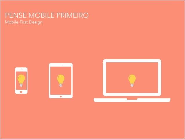 PENSE MOBILE PRIMEIRO Mobile First Design
