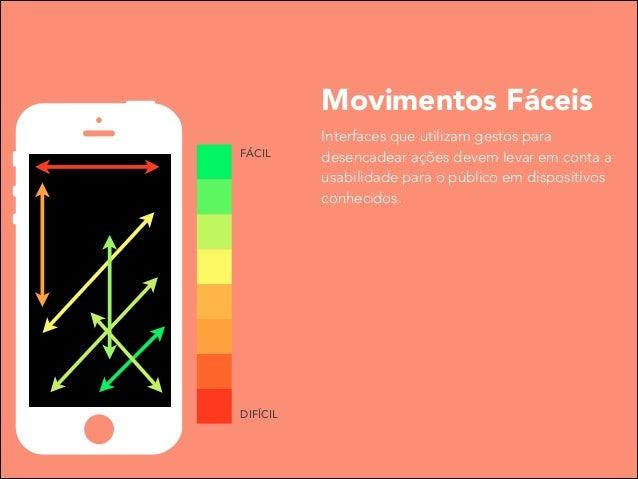 Movimentos Fáceis FÁCIL  DIFÍCIL  Interfaces que utilizam gestos para desencadear ações devem levar em conta a usabilidade...