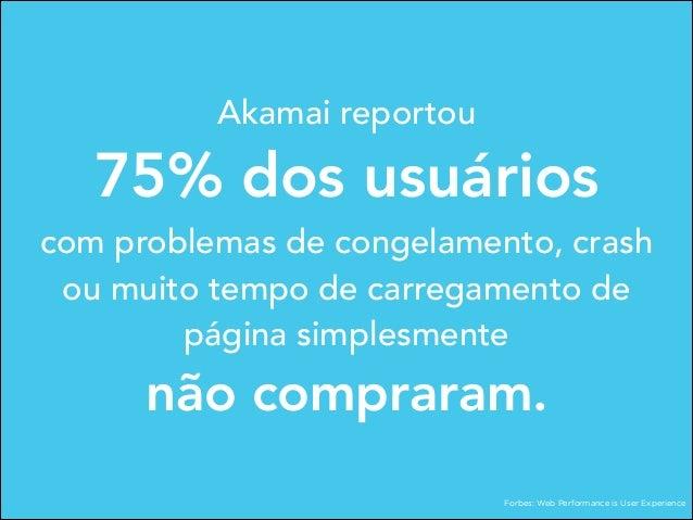 Akamai reportou  75% dos usuários  com problemas de congelamento, crash ou muito tempo de carregamento de página simplesme...