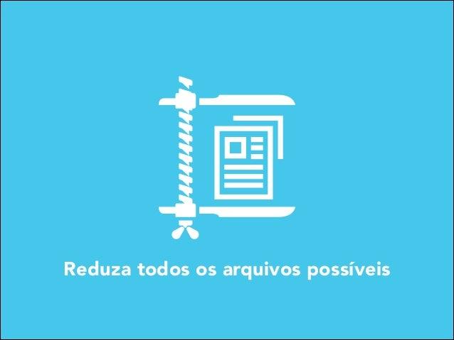 Reduza todos os arquivos possíveis