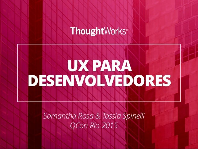1 UX PARA DESENVOLVEDORES Samantha Rosa & Tassia Spinelli QCon Rio 2015