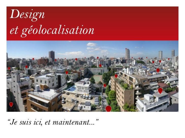"""Designet géolocalisation""""Je suis ici, et maintenant..."""""""
