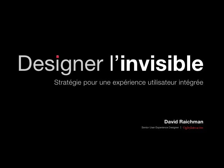 Designer l'invisible    Stratégie pour une expérience utilisateur intégrée                                                ...