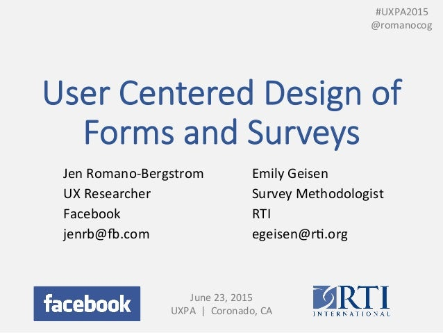 User  Centered  Design  of   Forms  and  Surveys Jen	   Romano-­‐Bergstrom	    UX	   Researcher	    Facebook	    jenrb@8.c...