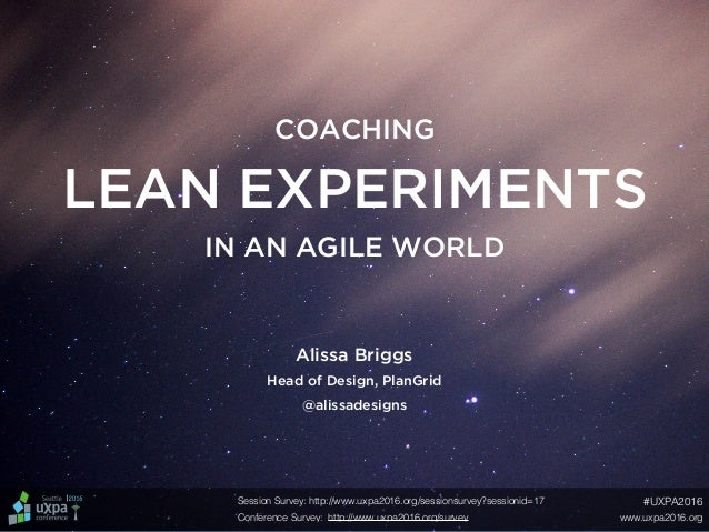 LEAN EXPERIMENTS COACHING Head of Design, PlanGrid @alissadesigns Session Survey: http://www.uxpa2016.org/sessionsurvey?se...