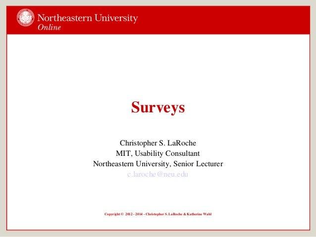 Surveys Christopher S. LaRoche MIT, Usability Consultant Northeastern University, Senior Lecturer c.laroche@neu.edu Copyri...
