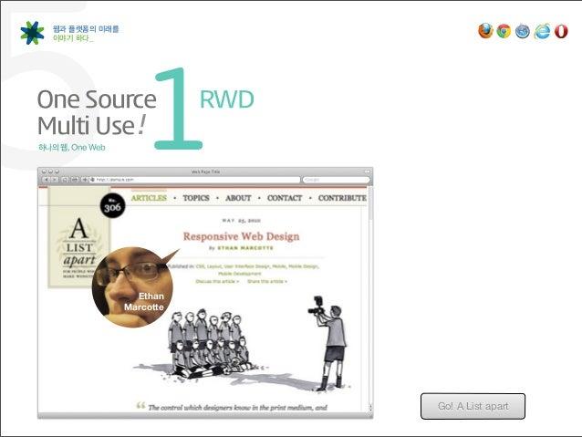 5  웹과 플랫폼의 미래를   이야기 하다_One SourceMulti Use!하나의 웹, One Web     1                   Ethan                            RWD ...