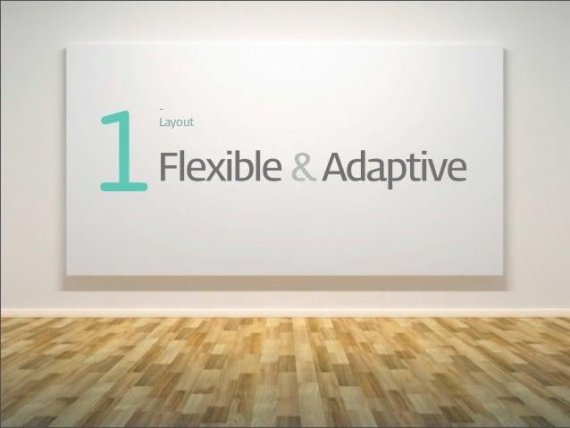 1-‐LayoutFlexible & Adaptive