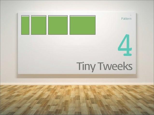 -‐         Pattern        4Tiny Tweeks