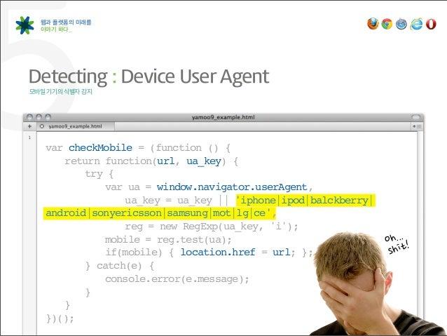 5 웹과 플랫폼의 미래를  이야기 하다_Detecting : Device User Agent모바일 기기의 식별자 감지   var checkMobile = (function () {   ! return functi...