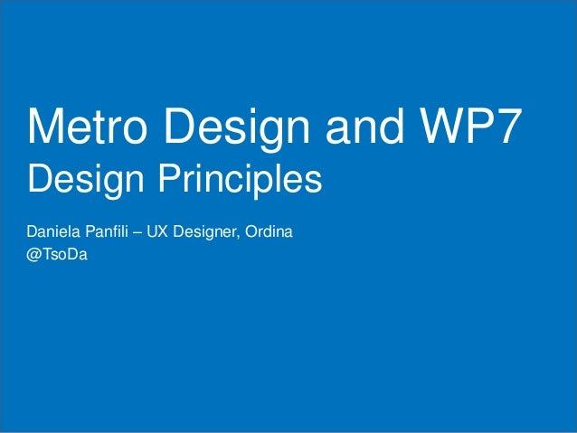 Metro Design and WP7Design PrinciplesDaniela Panfili – UX Designer, Ordina@TsoDa