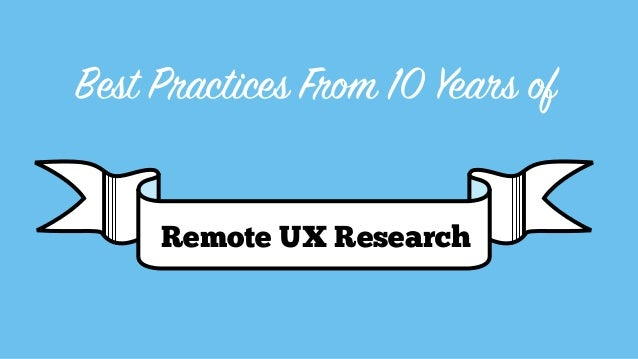 Best Practices From 10 Years of Remote UX Research