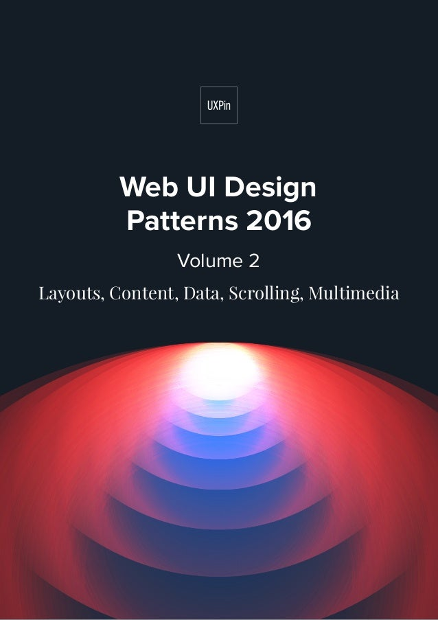 Web UI Design Patterns 2016 Volume 2 Layouts, Content, Data, Scrolling, Multimedia