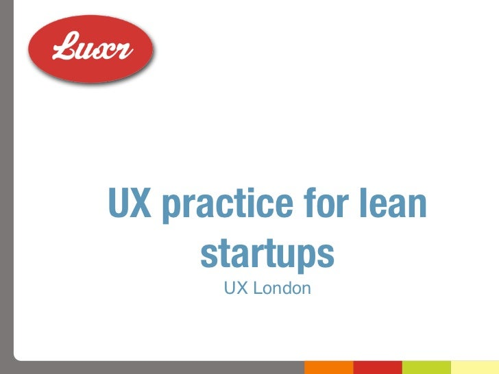 UX practice for lean     startups       UX London