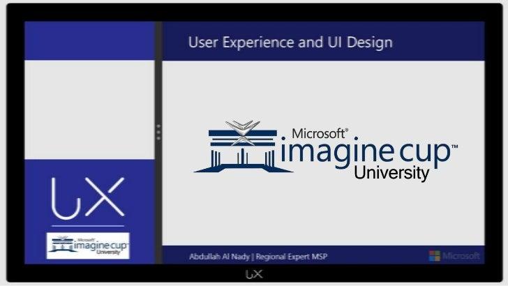 Abdullah Al Nady                   Microsoft Student Partner   Regional Expert MSP                   Windows Store apps UX...