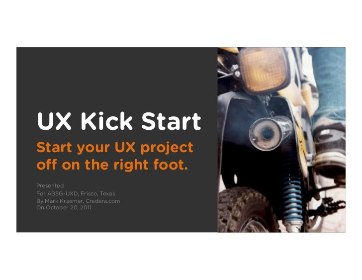 UX Kick StartStart your UX projectoff on the right foot.PresentedFor ABSG-UXD, Frisco, TexasBy Mark Kraemer, Credera.comOn ...