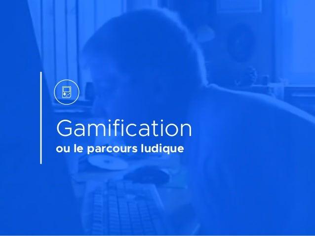 Gamification ou le parcours ludique
