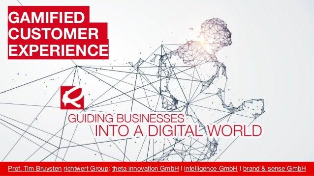 Prof. Tim Bruysten richtwert Group:theta innovation GmbH | intelligence GmbH | brand & sense GmbH GAMIFIED CUSTOMER EXPER...