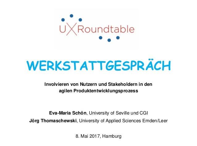 WERKSTATTGESPRÄCH Involvieren von Nutzern und Stakeholdern in den agilen Produktentwicklungsprozess Eva-Maria Schön, Unive...