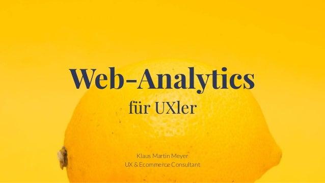 Web-Analytics für UXler Klaus Martin Meyer UX & Ecommerce Consultant