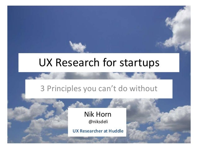 UX Research for startups3 Principles you can't do without              Nik Horn                @niksdeli         UX Resear...