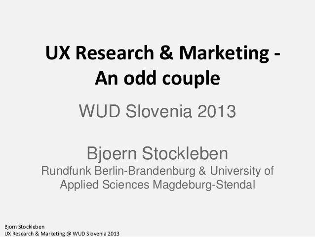 UX Research & Marketing An odd couple WUD Slovenia 2013 Bjoern Stockleben Rundfunk Berlin-Brandenburg & University of Appl...