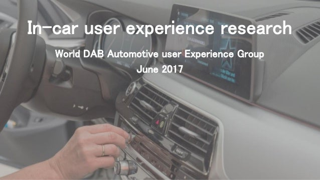 In-car user experience research World DAB Automotive user Experience Group June 2017