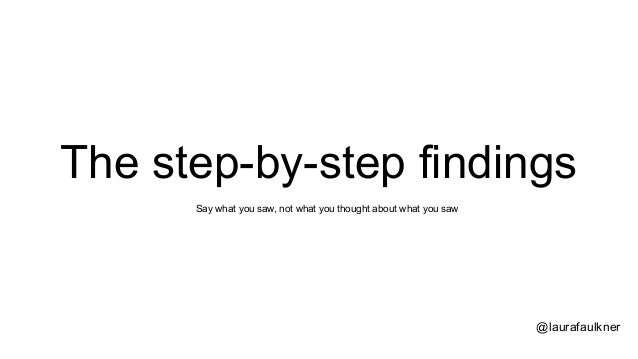 The step-by-step findings @laurafaulkner Say what you saw, not what you thought about what you saw