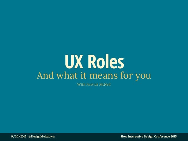 9/20/2015 @DesignMeltdown How Interactive Design Conference 2015 UX Roles And what it means for you With Patrick McNeil