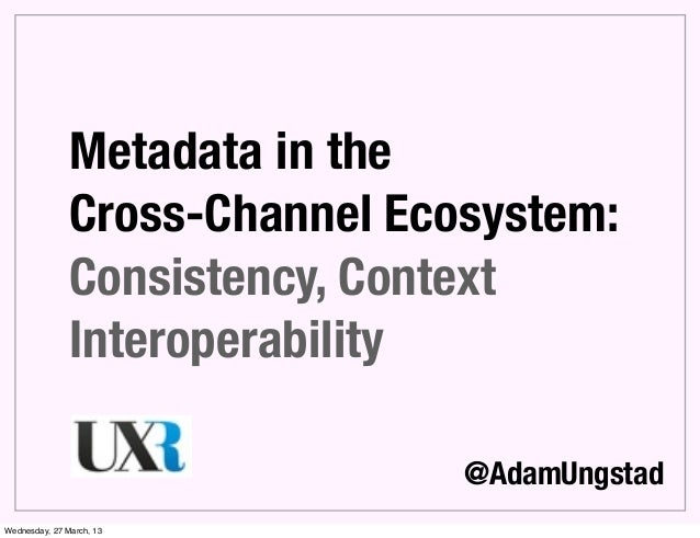 Metadata in the               Cross-Channel Ecosystem:               Consistency, Context               Interoperability  ...