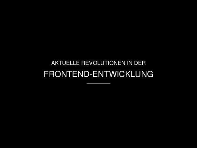 AKTUELLE REVOLUTIONEN IN DER  FRONTEND-ENTWICKLUNG