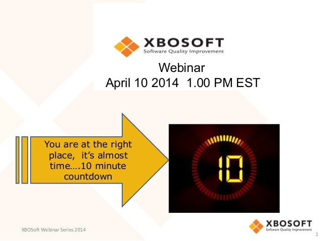 XBOSo&	   Webinar	   Series	   2014	    Webinar April 10 2014 1.00 PM EST You are at the right place, it's almost time….10...