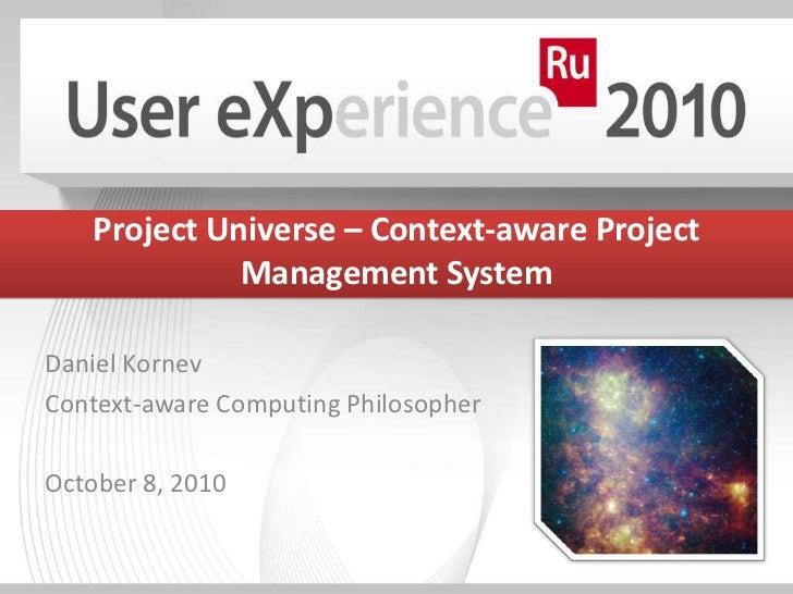 Project Universe – Context-aware Project             Management SystemDaniel KornevContext-aware Computing PhilosopherOcto...
