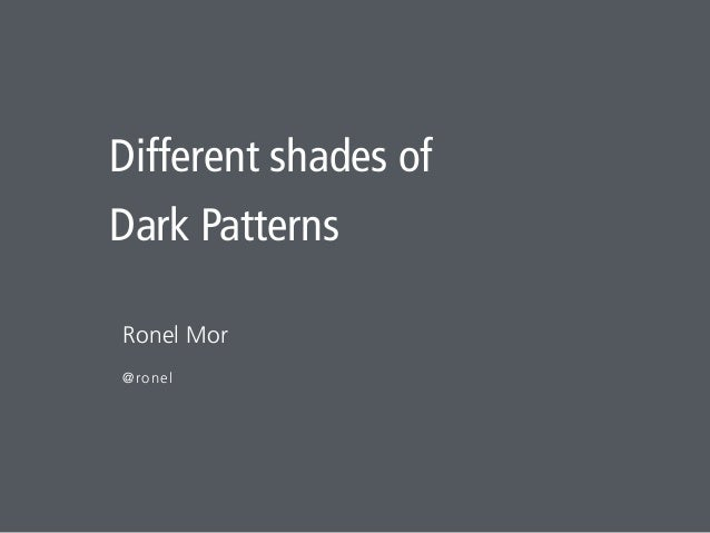 Ronel Mor @ronel Different shades of Dark Patterns