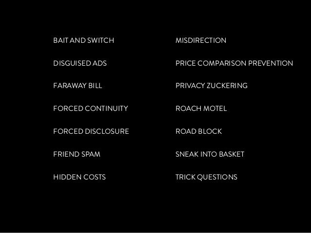 BAIT AND SWITCH DISGUISED ADS FARAWAY BILL FORCED CONTINUITY FORCED DISCLOSURE FRIEND SPAM HIDDEN COSTS MISDIRECTION PRICE...