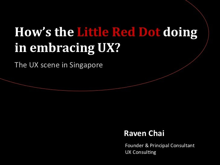 How's the Little Red Dot doing in embracing UX?The UX scene in Singapore                          ...