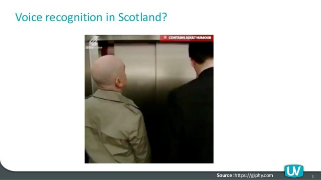 Voice recognition in Scotland? 1Source :https://giphy.com