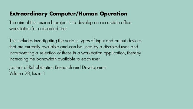 The aim of this research project is to develop an accessible office workstation for a disabled user. This includes investiga...