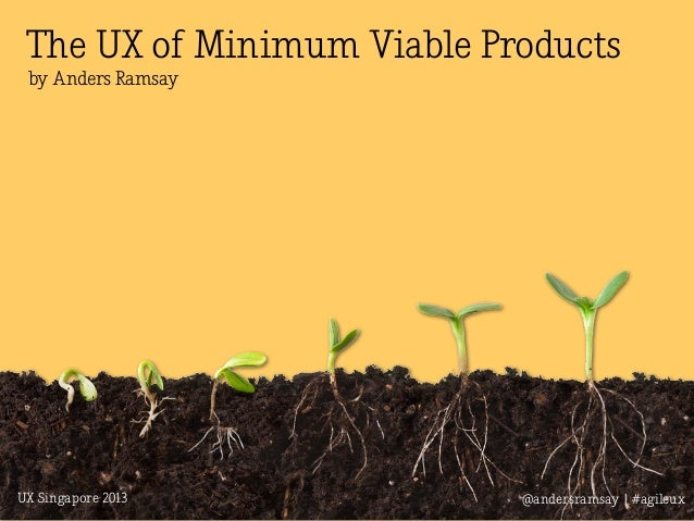@andersramsay   #agileuxUX Singapore 2013 The UX of Minimum Viable Products by Anders Ramsay