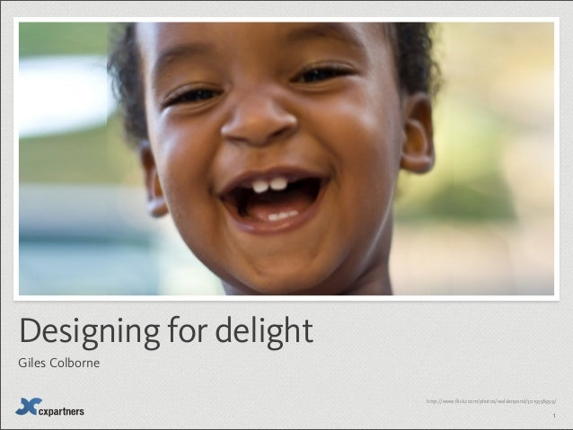 http://www.flickr.com/photos/waldenpond/3019558999/ Designing for delight Giles Colborne 1