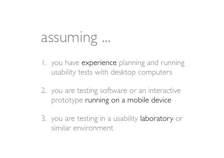 we will not focus on1. the fundamentals of the usability testing   technique2. how to prototype for mobile devices3. how t...