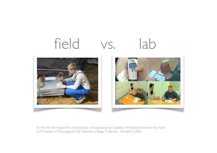... but they all agree  testing in the field requires double the time  in comparison to the laboratory  Usability Testing o...