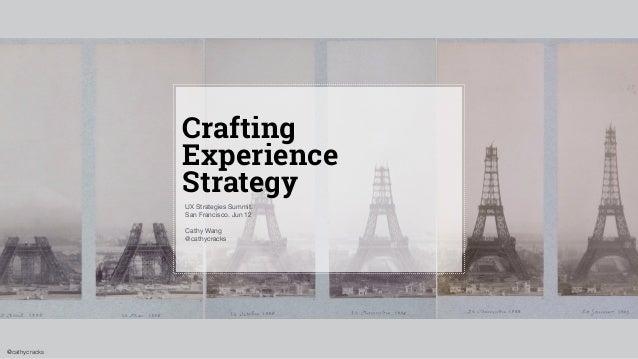 @cathycracks Crafting Experience Strategy UX Strategies Summit.   San Francisco. Jun 12  ! Cathy Wang  @cathycracks