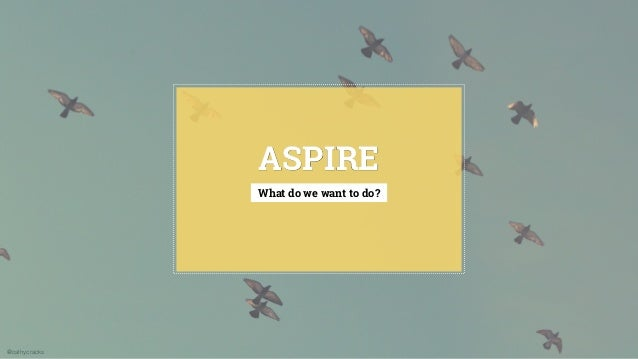 @cathycracks ASPIRE What do we want to do?