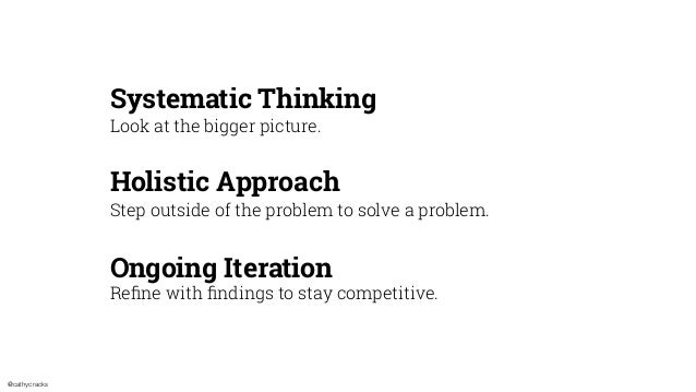 @cathycracks Look at the bigger picture. Step outside of the problem to solve a problem. Systematic Thinking Holistic Appr...