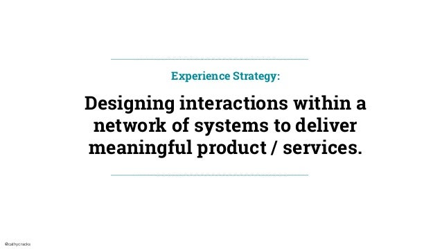 @cathycracks Designing interactions within a network of systems to deliver meaningful product / services. Experience Strat...
