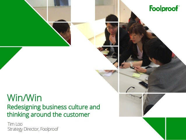 TimLoo StrategyDirector,Foolproof Win/Win Redesigning business culture and thinking around the customer
