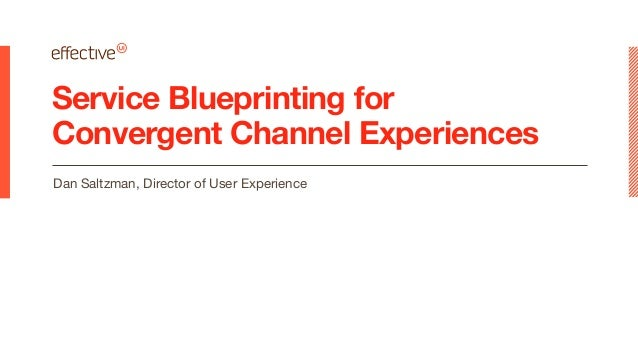 Service Blueprinting for Convergent Channel Experiences Dan Saltzman, Director of User Experience