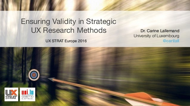 Ensuring Validity in Strategic  UX Research Methods Dr. Carine Lallemand  University of Luxembourg @carilallUX STRAT Europ...