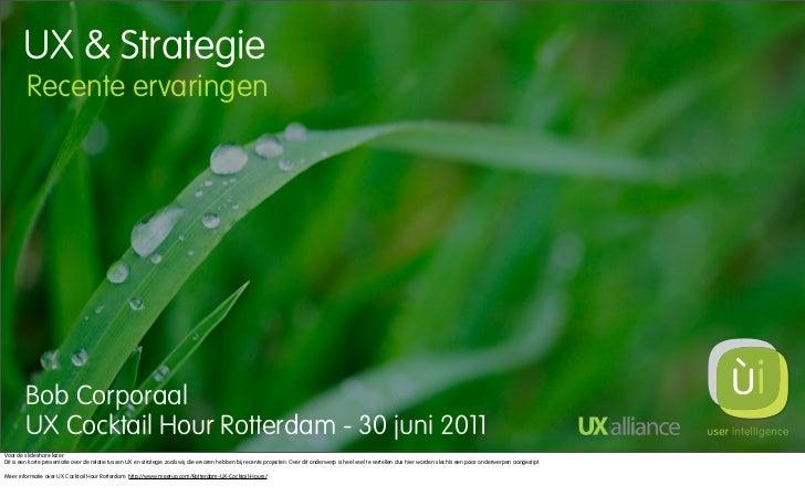 UX & Strategie        Recente ervaringen        Bob Corporaal        UX Cocktail Hour Rotterdam - 30 juni 2011Voor de slid...